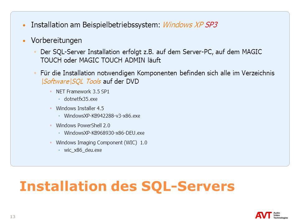 13 Installation des SQL-Servers Installation am Beispielbetriebssystem: Windows XP SP3 Vorbereitungen Der SQL-Server Installation erfolgt z.B. auf dem