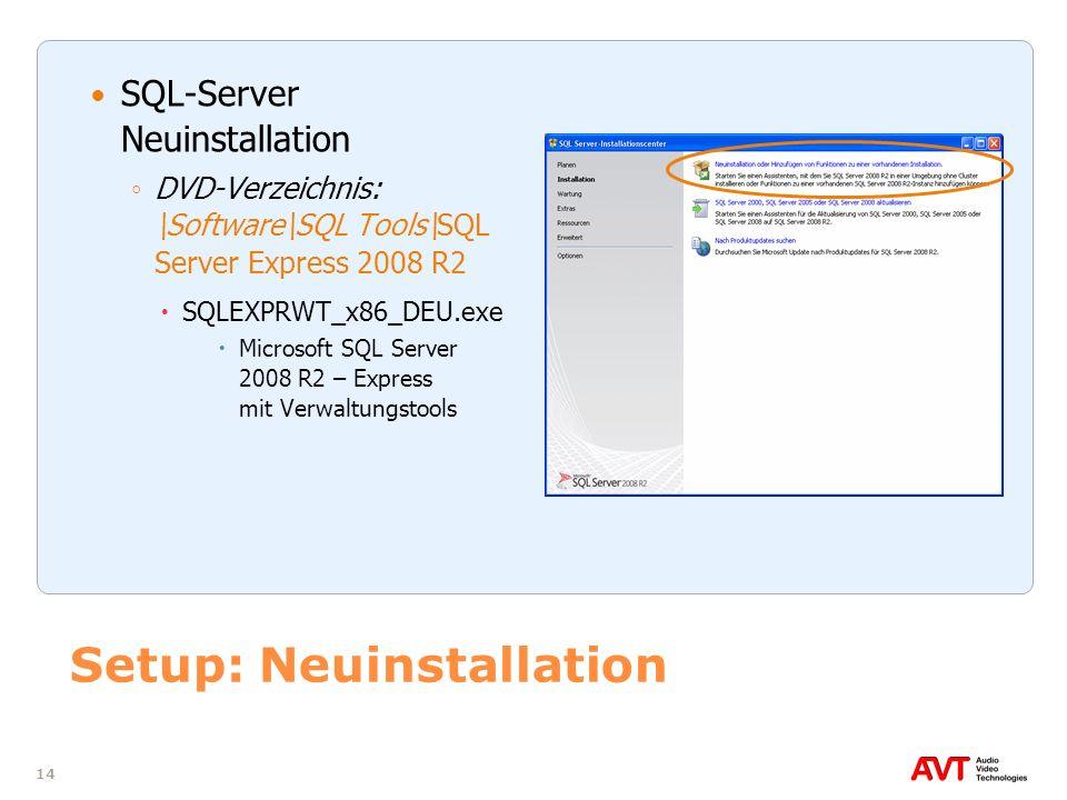 14 Setup: Neuinstallation SQL-Server Neuinstallation DVD-Verzeichnis: \Software\SQL Tools\SQL Server Express 2008 R2 SQLEXPRWT_x86_DEU.exe Microsoft S