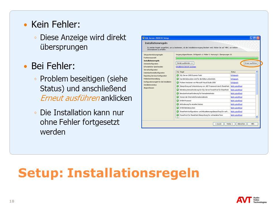 18 Setup: Installationsregeln Kein Fehler: Diese Anzeige wird direkt übersprungen Bei Fehler: Problem beseitigen (siehe Status) und anschließend Erneu