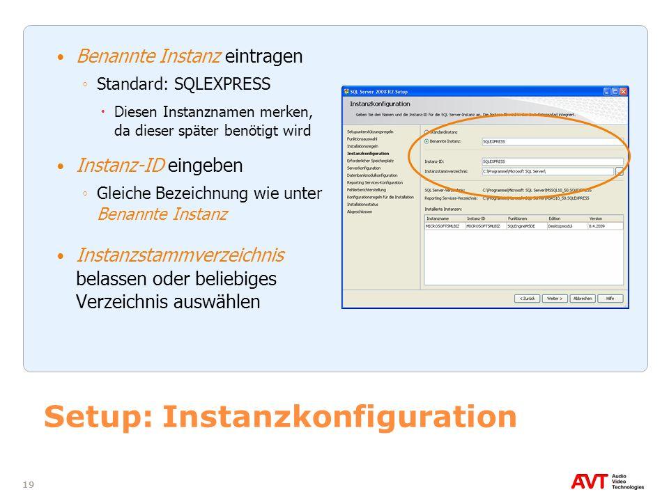 19 Setup: Instanzkonfiguration Benannte Instanz eintragen Standard: SQLEXPRESS Diesen Instanznamen merken, da dieser später benötigt wird Instanz-ID e
