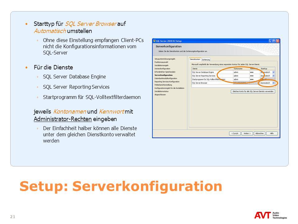 21 Setup: Serverkonfiguration Starttyp für SQL Server Browser auf Automatisch umstellen Ohne diese Einstellung empfangen Client-PCs nicht die Konfigur