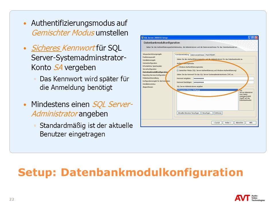 22 Setup: Datenbankmodulkonfiguration Authentifizierungsmodus auf Gemischter Modus umstellen Sicheres Kennwort für SQL Server-Systemadminstrator- Kont
