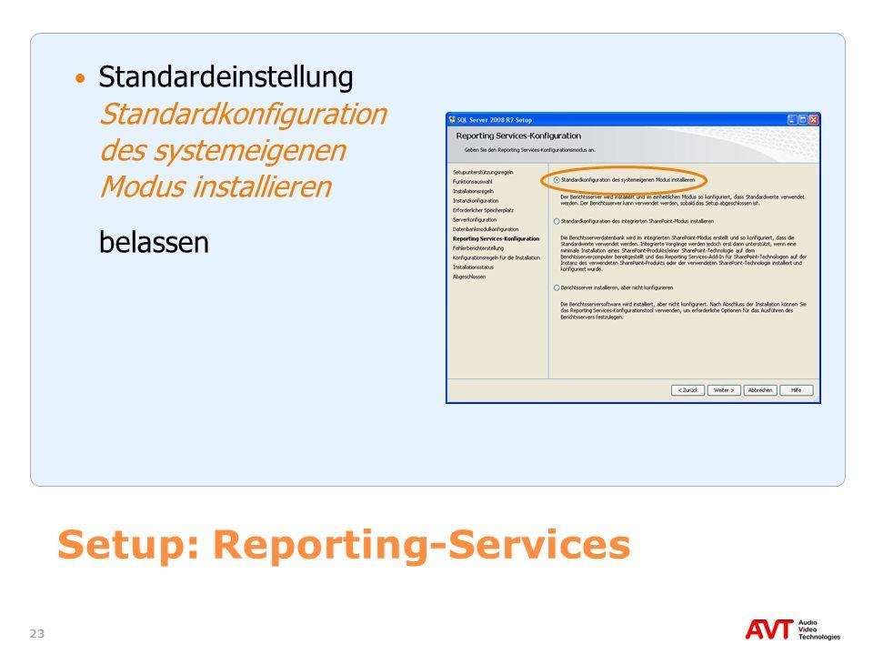 23 Setup: Reporting-Services Standardeinstellung Standardkonfiguration des systemeigenen Modus installieren belassen