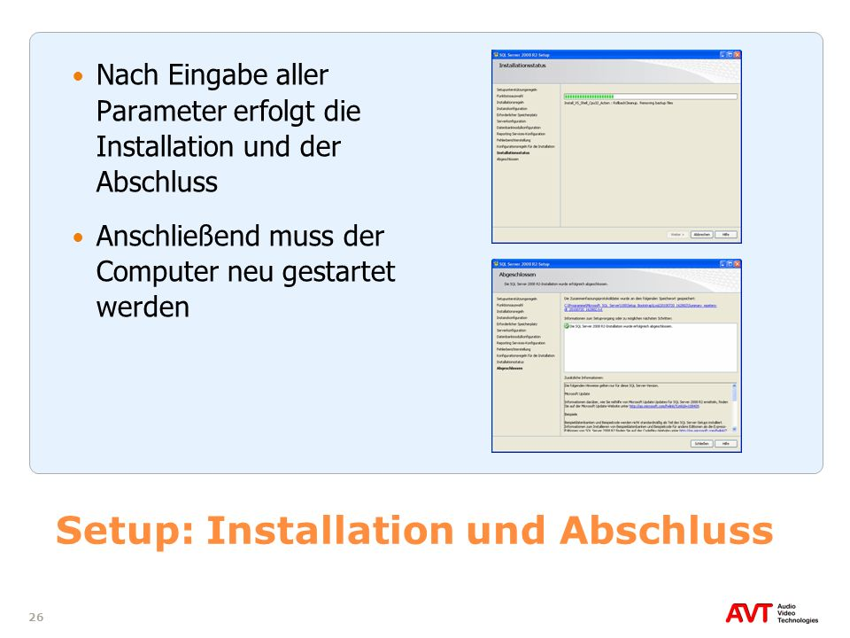 26 Setup: Installation und Abschluss Nach Eingabe aller Parameter erfolgt die Installation und der Abschluss Anschließend muss der Computer neu gestar