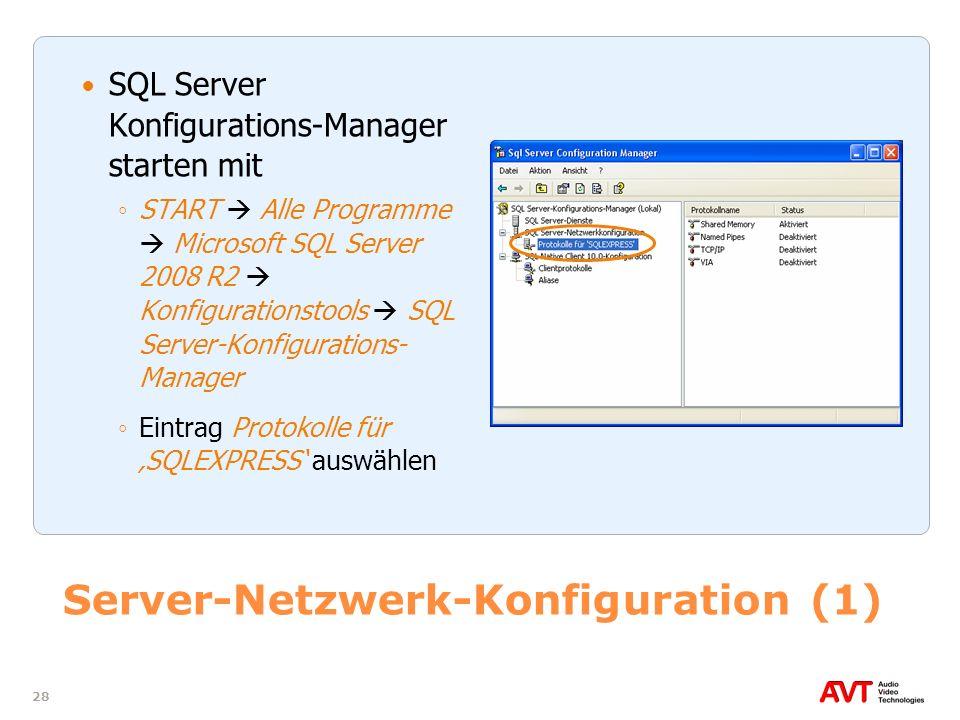 28 Server-Netzwerk-Konfiguration (1) SQL Server Konfigurations-Manager starten mit START Alle Programme Microsoft SQL Server 2008 R2 Konfigurationstoo