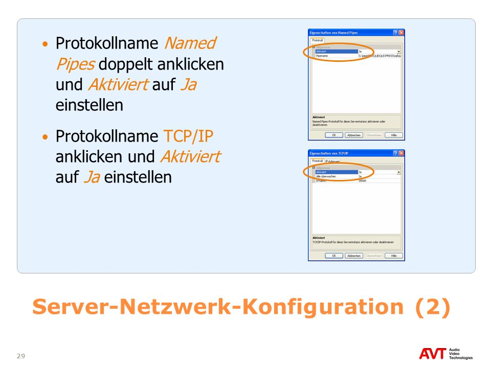 29 Server-Netzwerk-Konfiguration (2) Protokollname Named Pipes doppelt anklicken und Aktiviert auf Ja einstellen Protokollname TCP/IP anklicken und Ak