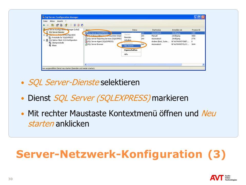 30 Server-Netzwerk-Konfiguration (3) SQL Server-Dienste selektieren Dienst SQL Server (SQLEXPRESS) markieren Mit rechter Maustaste Kontextmenü öffnen
