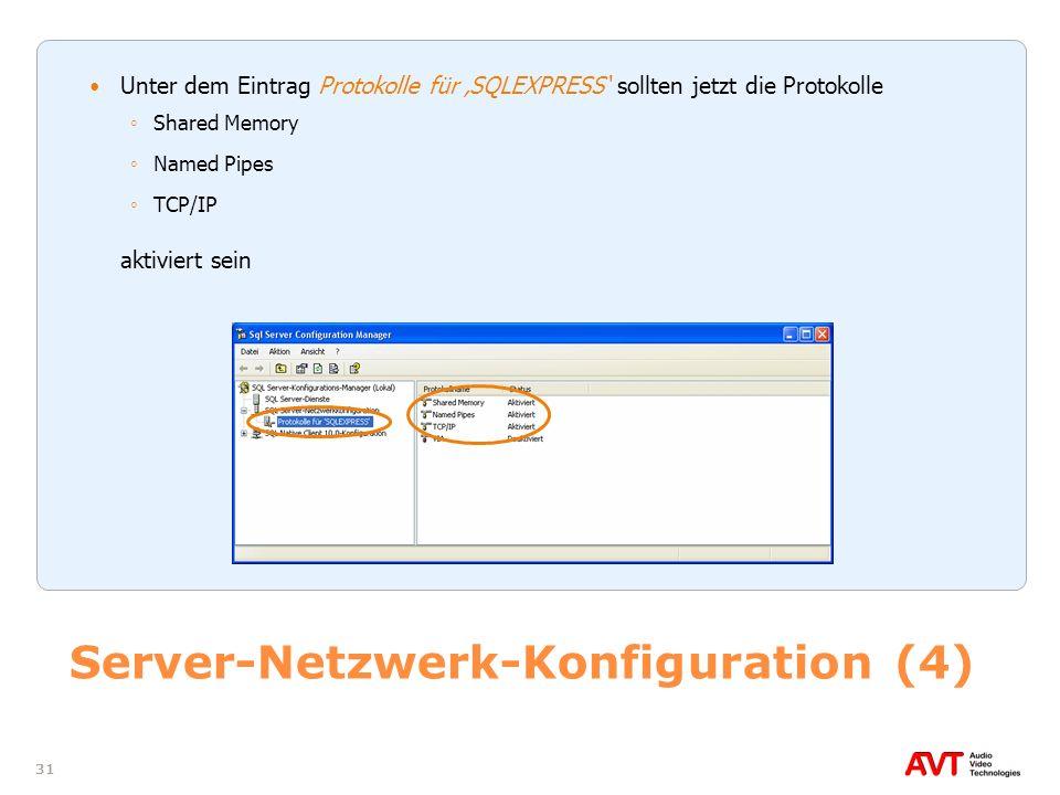 31 Server-Netzwerk-Konfiguration (4) Unter dem Eintrag Protokolle für SQLEXPRESS sollten jetzt die Protokolle Shared Memory Named Pipes TCP/IP aktivie