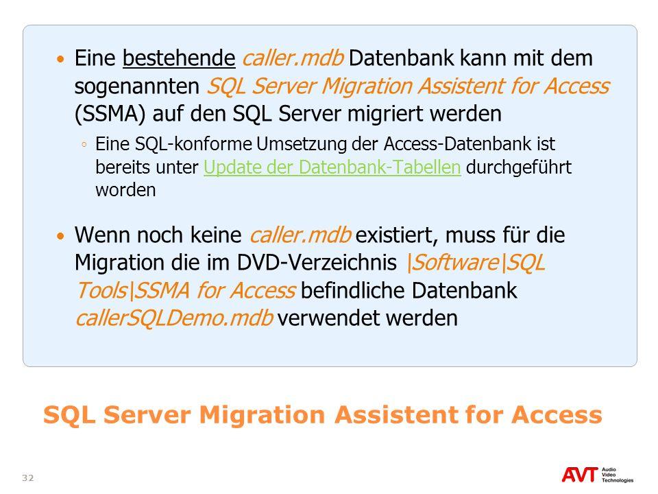 32 SQL Server Migration Assistent for Access Eine bestehende caller.mdb Datenbank kann mit dem sogenannten SQL Server Migration Assistent for Access (