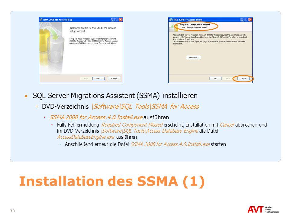 33 Installation des SSMA (1) SQL Server Migrations Assistent (SSMA) installieren DVD-Verzeichnis \Software\SQL Tools\SSMA for Access SSMA 2008 for Acc
