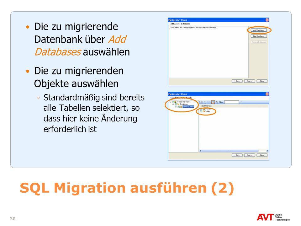 38 SQL Migration ausführen (2) Die zu migrierende Datenbank über Add Databases auswählen Die zu migrierenden Objekte auswählen Standardmäßig sind bere