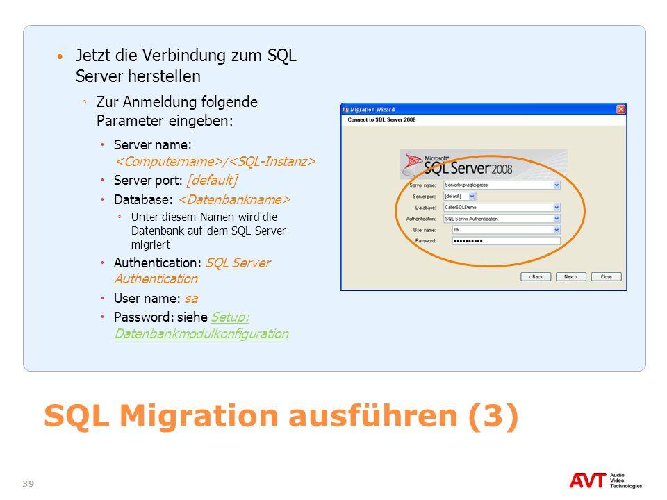 39 SQL Migration ausführen (3) Jetzt die Verbindung zum SQL Server herstellen Zur Anmeldung folgende Parameter eingeben: Server name: / Server port: [