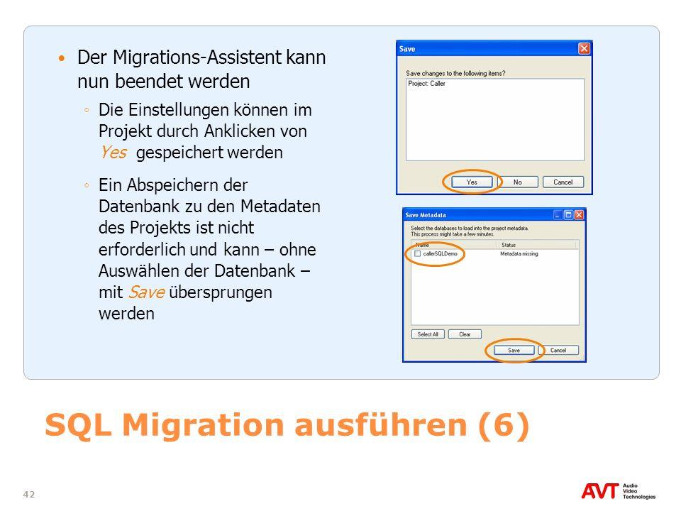 42 SQL Migration ausführen (6) Der Migrations-Assistent kann nun beendet werden Die Einstellungen können im Projekt durch Anklicken von Yes gespeicher