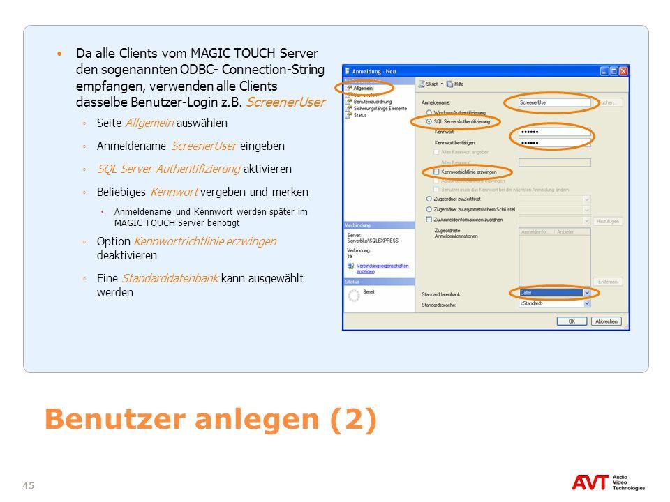 45 Benutzer anlegen (2) Da alle Clients vom MAGIC TOUCH Server den sogenannten ODBC- Connection-String empfangen, verwenden alle Clients dasselbe Benu