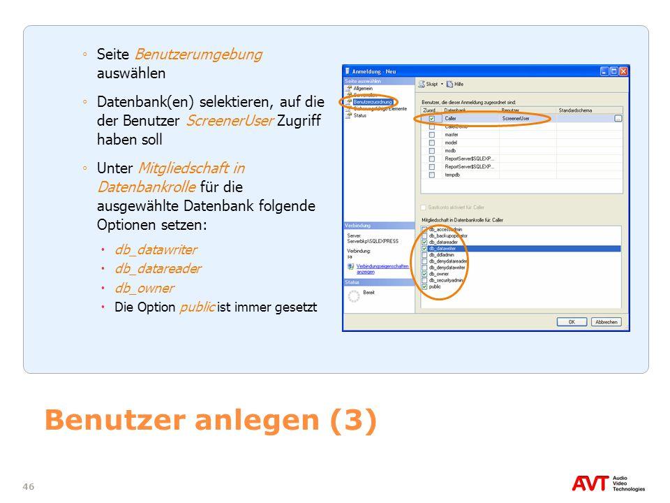 46 Benutzer anlegen (3) Seite Benutzerumgebung auswählen Datenbank(en) selektieren, auf die der Benutzer ScreenerUser Zugriff haben soll Unter Mitglie