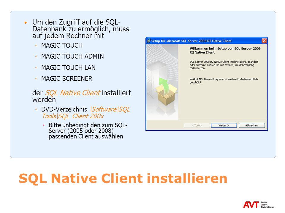 SQL Native Client installieren Um den Zugriff auf die SQL- Datenbank zu ermöglich, muss auf jedem Rechner mit MAGIC TOUCH MAGIC TOUCH ADMIN MAGIC TOUC