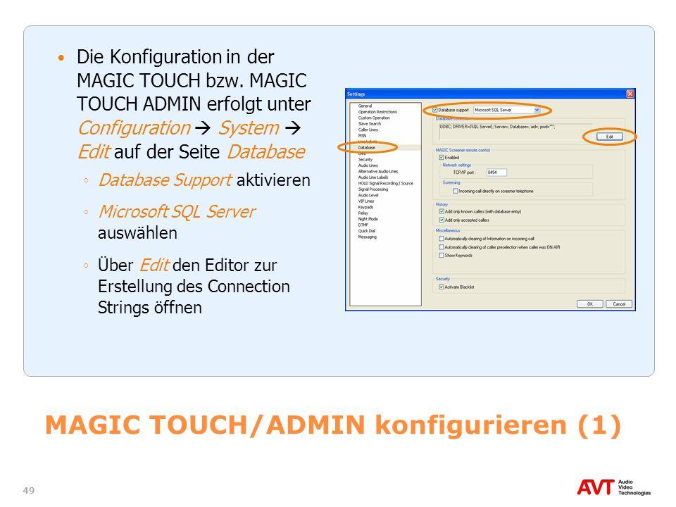 49 MAGIC TOUCH/ADMIN konfigurieren (1) Die Konfiguration in der MAGIC TOUCH bzw. MAGIC TOUCH ADMIN erfolgt unter Configuration System Edit auf der Sei