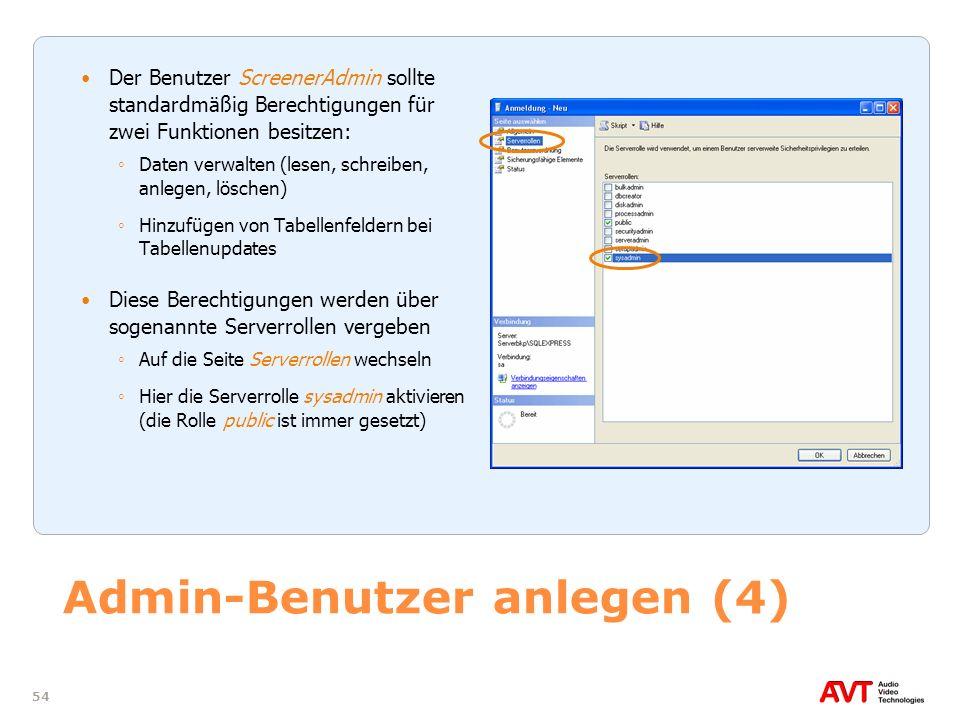 54 Admin-Benutzer anlegen (4) Der Benutzer ScreenerAdmin sollte standardmäßig Berechtigungen für zwei Funktionen besitzen: Daten verwalten (lesen, sch