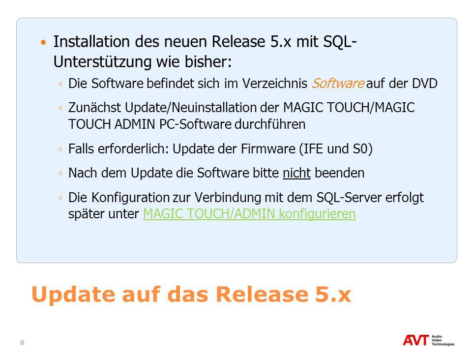 8 Update auf das Release 5.x Installation des neuen Release 5.x mit SQL- Unterstützung wie bisher: Die Software befindet sich im Verzeichnis Software