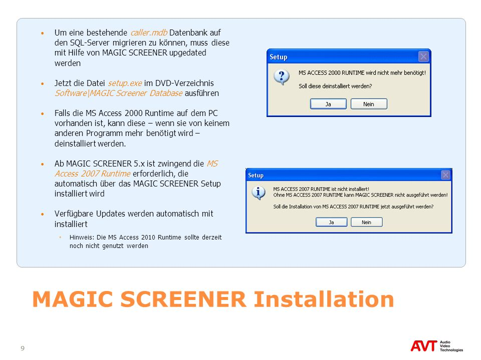 9 MAGIC SCREENER Installation Um eine bestehende caller.mdb Datenbank auf den SQL-Server migrieren zu können, muss diese mit Hilfe von MAGIC SCREENER