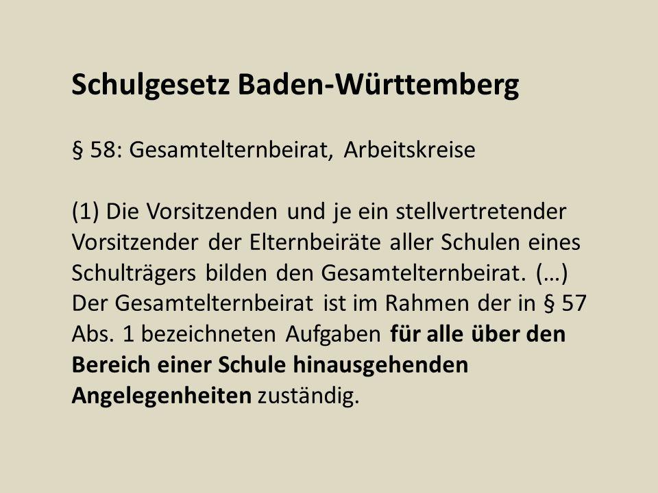Schulgesetz Baden-Württemberg § 58: Gesamtelternbeirat, Arbeitskreise (1) Die Vorsitzenden und je ein stellvertretender Vorsitzender der Elternbeiräte