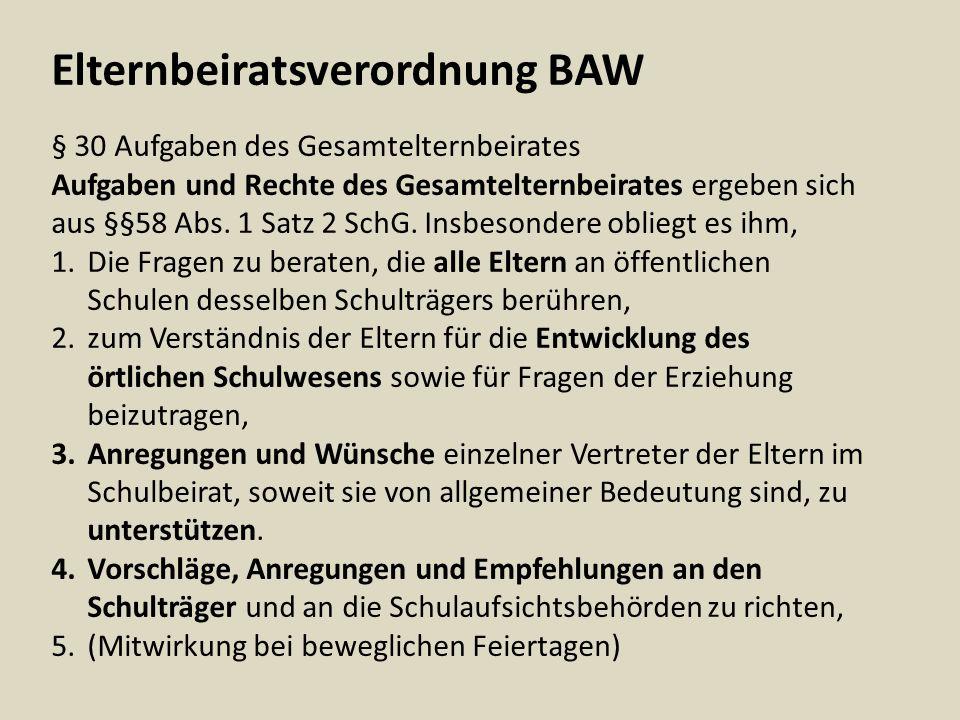 Elternbeiratsverordnung BAW § 30 Aufgaben des Gesamtelternbeirates Aufgaben und Rechte des Gesamtelternbeirates ergeben sich aus §§58 Abs. 1 Satz 2 Sc
