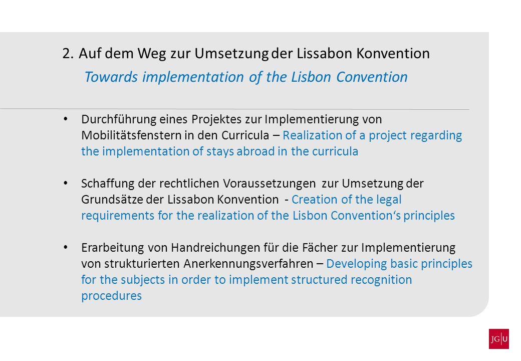 2. Auf dem Weg zur Umsetzung der Lissabon Konvention Towards implementation of the Lisbon Convention Durchführung eines Projektes zur Implementierung