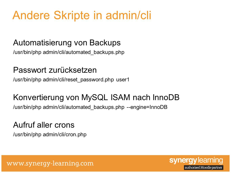 Andere Skripte in admin/cli Automatisierung von Backups /usr/bin/php admin/cli/automated_backups.php Passwort zurücksetzen /usr/bin/php admin/cli/reset_password.php user1 Konvertierung von MySQL ISAM nach InnoDB /usr/bin/php admin/cli/automated_backups.php --engine=InnoDB Aufruf aller crons /usr/bin/php admin/cli/cron.php