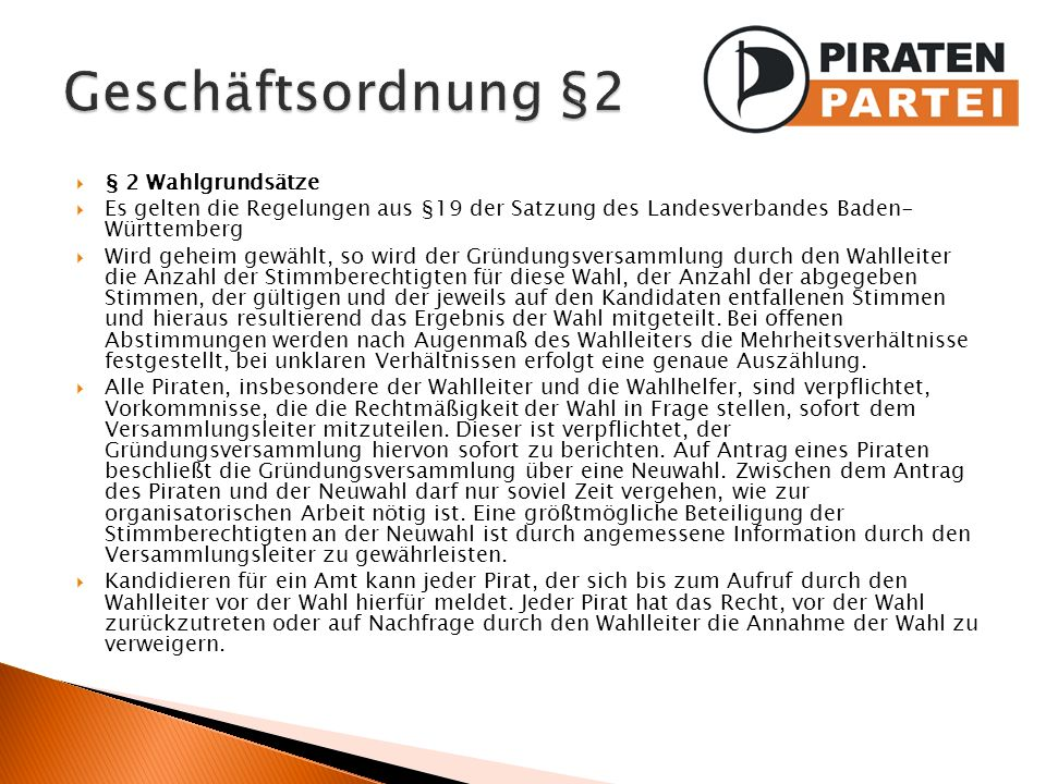 § 2 Wahlgrundsätze Es gelten die Regelungen aus §19 der Satzung des Landesverbandes Baden- Württemberg Wird geheim gewählt, so wird der Gründungsversa