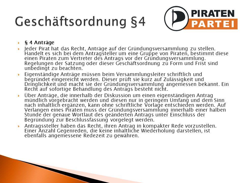 § 4 Anträge Jeder Pirat hat das Recht, Anträge auf der Gründungsversammlung zu stellen. Handelt es sich bei dem Antragsteller um eine Gruppe von Pirat