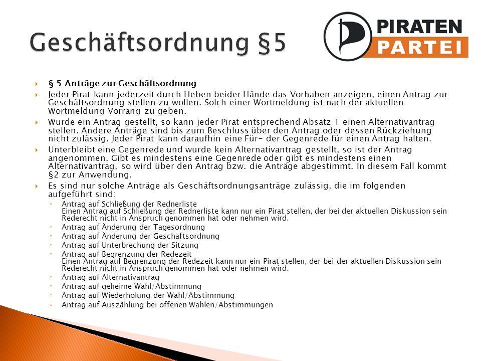 § 5 Anträge zur Geschäftsordnung Jeder Pirat kann jederzeit durch Heben beider Hände das Vorhaben anzeigen, einen Antrag zur Geschäftsordnung stellen