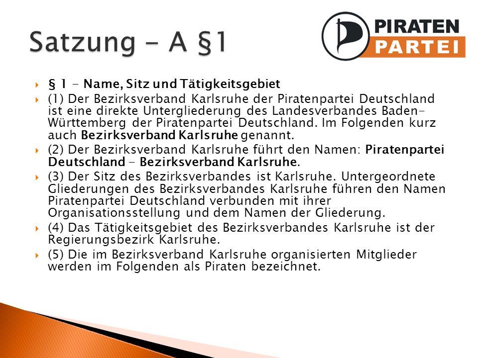 § 1 - Name, Sitz und Tätigkeitsgebiet (1) Der Bezirksverband Karlsruhe der Piratenpartei Deutschland ist eine direkte Untergliederung des Landesverban