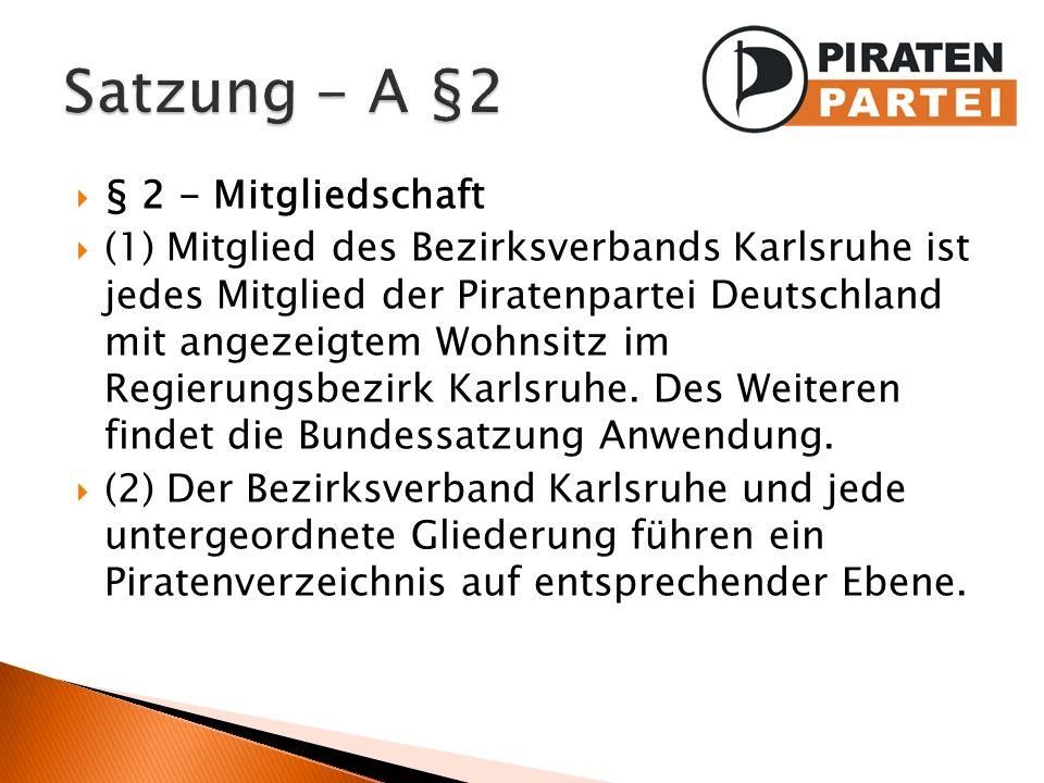 § 2 - Mitgliedschaft (1) Mitglied des Bezirksverbands Karlsruhe ist jedes Mitglied der Piratenpartei Deutschland mit angezeigtem Wohnsitz im Regierung