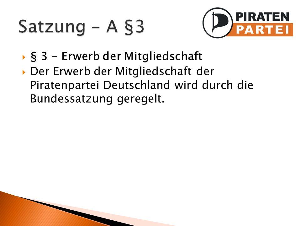 § 3 - Erwerb der Mitgliedschaft Der Erwerb der Mitgliedschaft der Piratenpartei Deutschland wird durch die Bundessatzung geregelt.