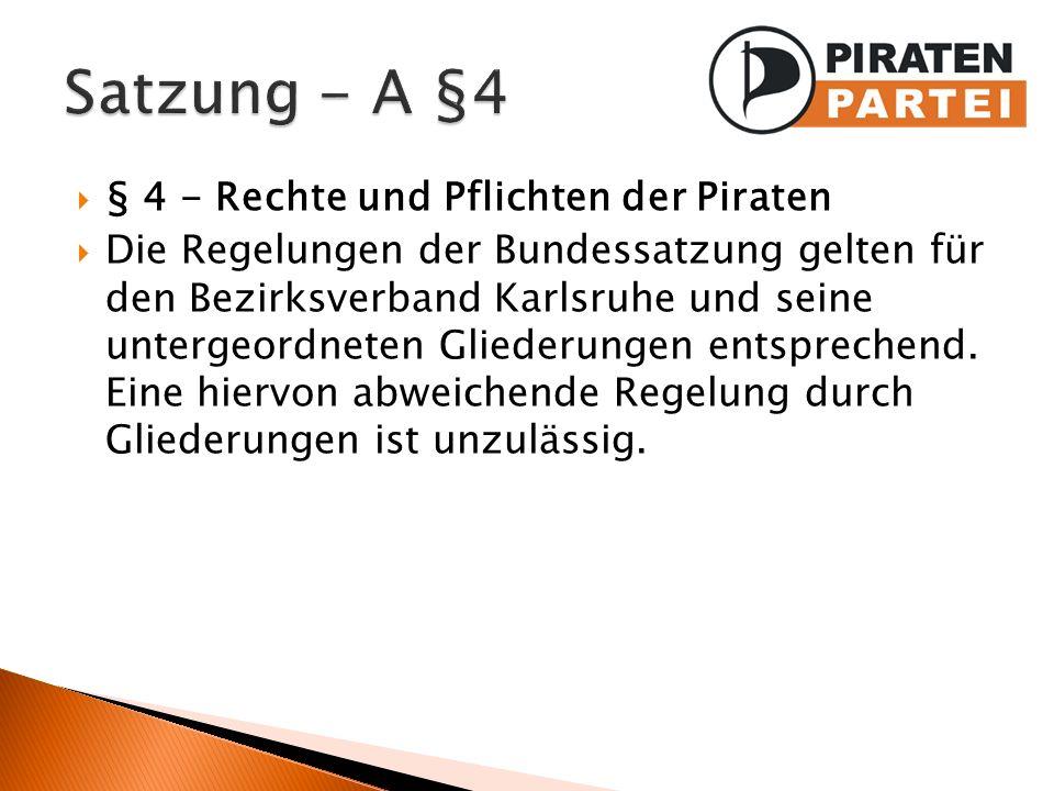 § 4 - Rechte und Pflichten der Piraten Die Regelungen der Bundessatzung gelten für den Bezirksverband Karlsruhe und seine untergeordneten Gliederungen