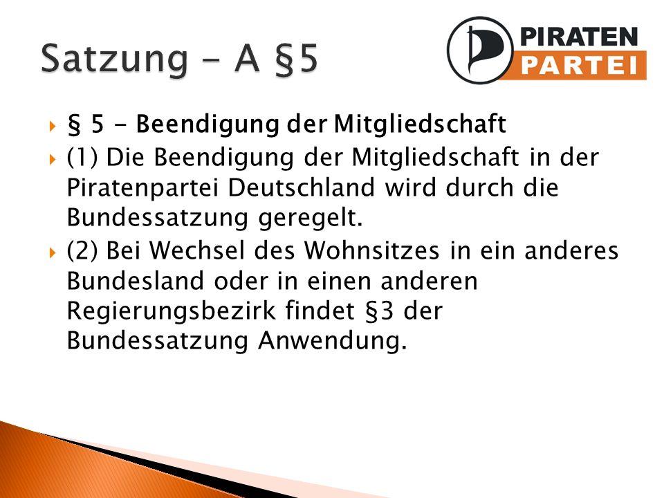 § 5 - Beendigung der Mitgliedschaft (1) Die Beendigung der Mitgliedschaft in der Piratenpartei Deutschland wird durch die Bundessatzung geregelt. (2)