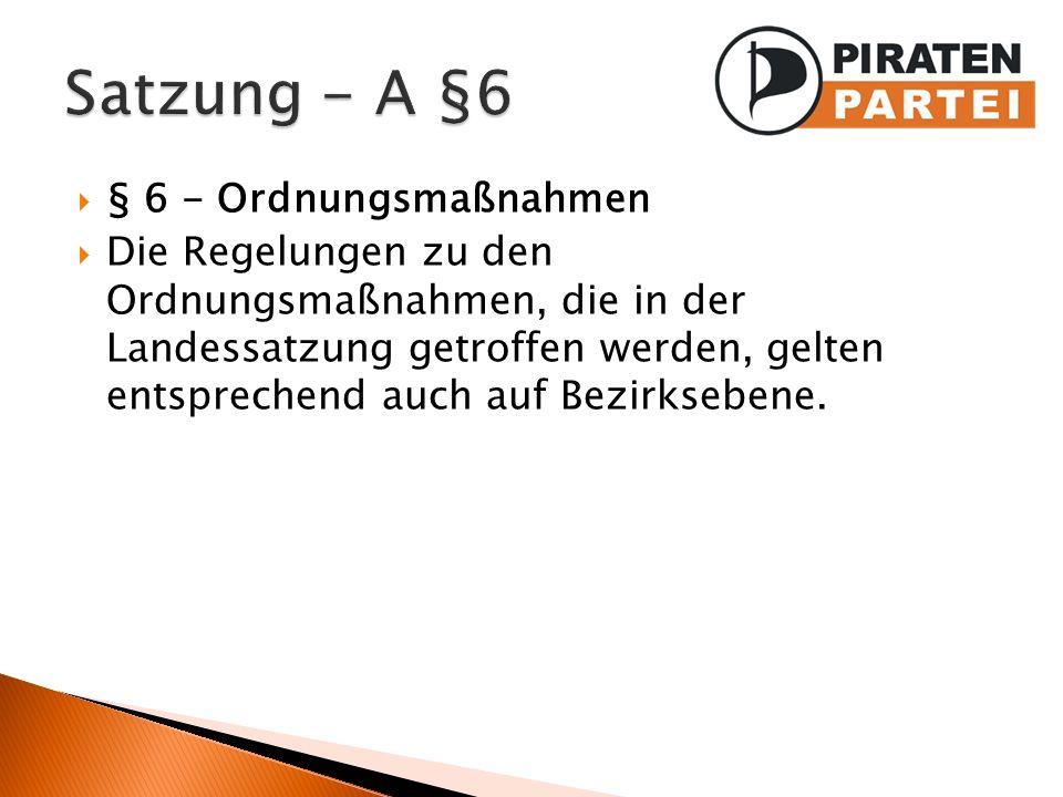 § 6 - Ordnungsmaßnahmen Die Regelungen zu den Ordnungsmaßnahmen, die in der Landessatzung getroffen werden, gelten entsprechend auch auf Bezirksebene.
