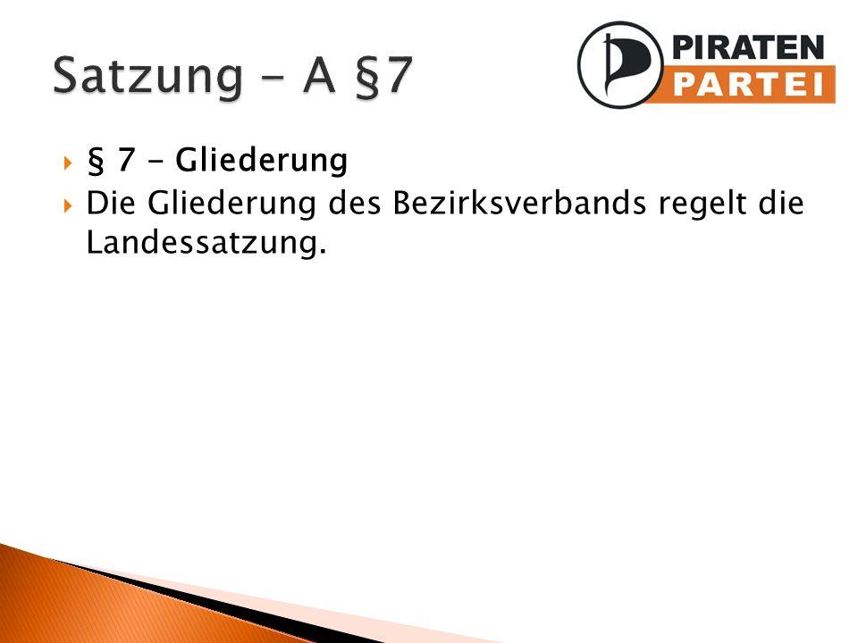 § 7 - Gliederung Die Gliederung des Bezirksverbands regelt die Landessatzung.