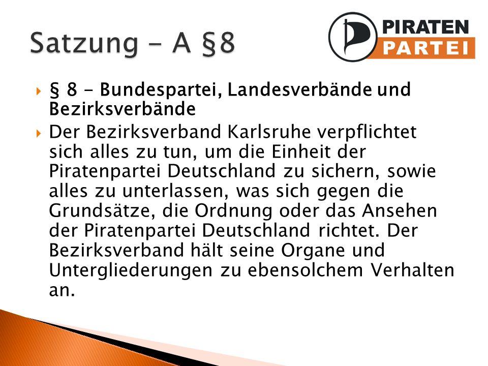 § 8 - Bundespartei, Landesverbände und Bezirksverbände Der Bezirksverband Karlsruhe verpflichtet sich alles zu tun, um die Einheit der Piratenpartei D
