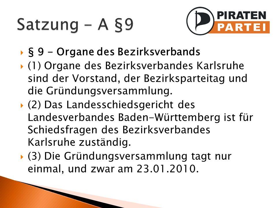 § 9 - Organe des Bezirksverbands (1) Organe des Bezirksverbandes Karlsruhe sind der Vorstand, der Bezirksparteitag und die Gründungsversammlung. (2) D