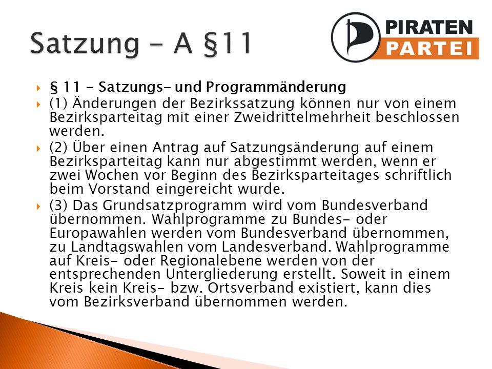 § 11 - Satzungs- und Programmänderung (1) Änderungen der Bezirkssatzung können nur von einem Bezirksparteitag mit einer Zweidrittelmehrheit beschlosse