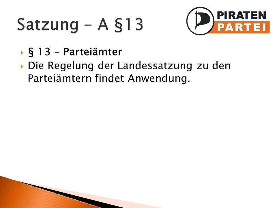 § 13 - Parteiämter Die Regelung der Landessatzung zu den Parteiämtern findet Anwendung.