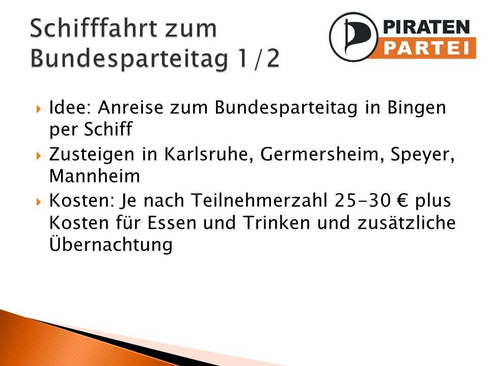 Idee: Anreise zum Bundesparteitag in Bingen per Schiff Zusteigen in Karlsruhe, Germersheim, Speyer, Mannheim Kosten: Je nach Teilnehmerzahl 25-30 plus