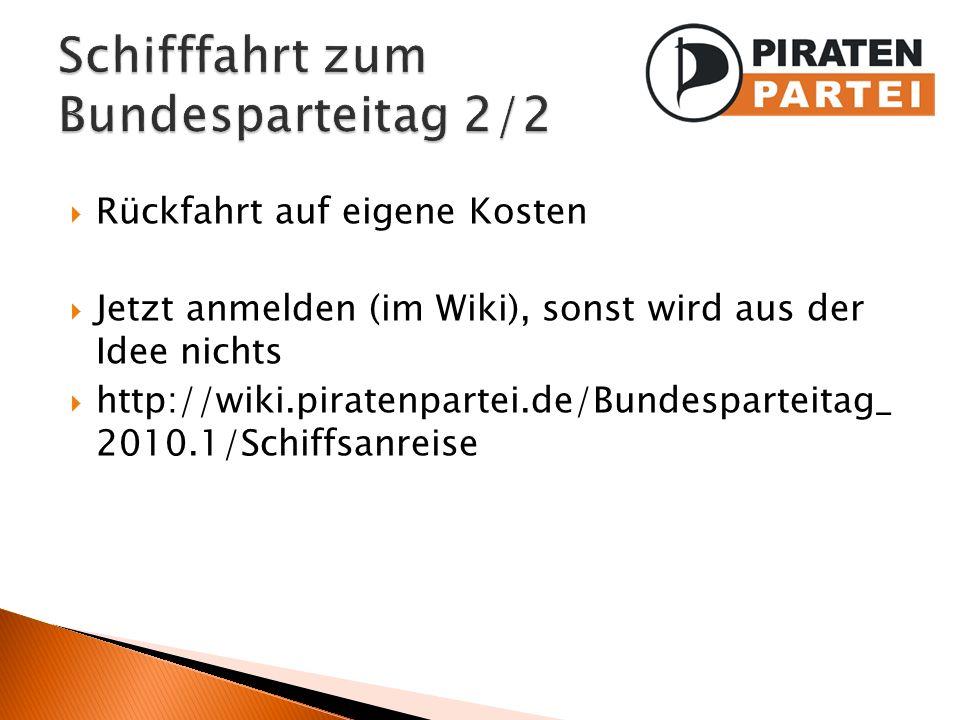Rückfahrt auf eigene Kosten Jetzt anmelden (im Wiki), sonst wird aus der Idee nichts http://wiki.piratenpartei.de/Bundesparteitag_ 2010.1/Schiffsanrei