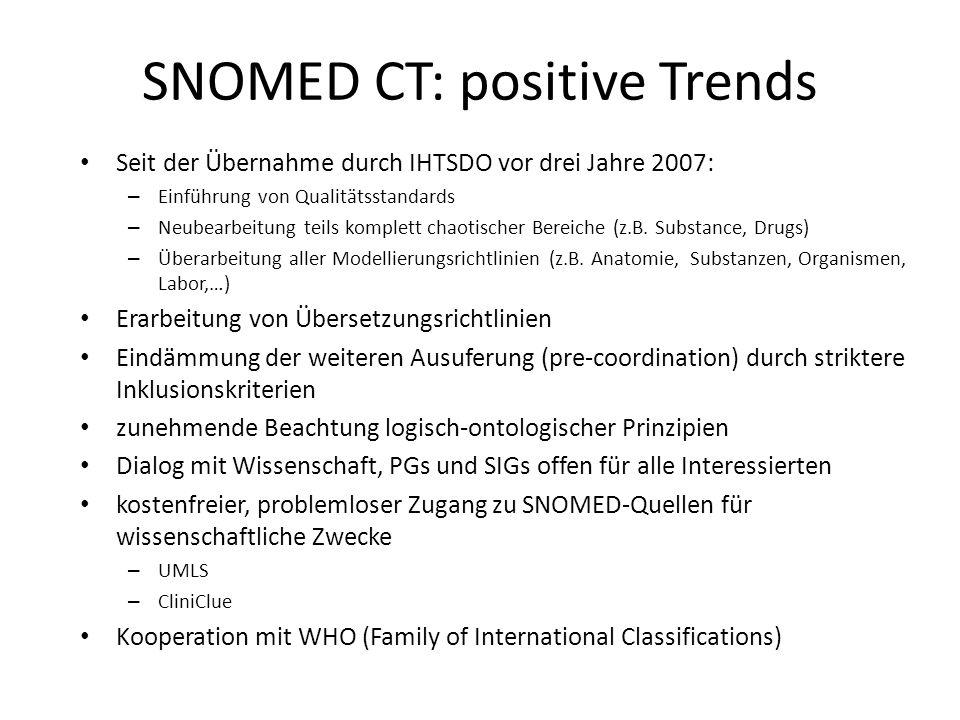 SNOMED CT: positive Trends Seit der Übernahme durch IHTSDO vor drei Jahre 2007: – Einführung von Qualitätsstandards – Neubearbeitung teils komplett chaotischer Bereiche (z.B.
