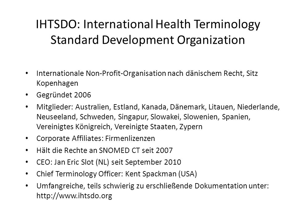 IHTSDO: International Health Terminology Standard Development Organization Internationale Non-Profit-Organisation nach dänischem Recht, Sitz Kopenhage