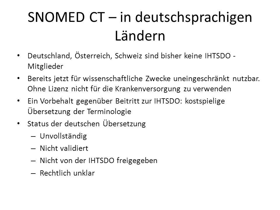 SNOMED CT – in deutschsprachigen Ländern Deutschland, Österreich, Schweiz sind bisher keine IHTSDO - Mitglieder Bereits jetzt für wissenschaftliche Zwecke uneingeschränkt nutzbar.