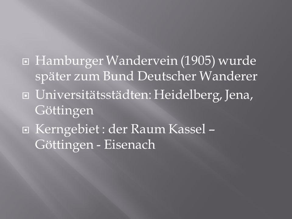 Hamburger Wandervein (1905) wurde später zum Bund Deutscher Wanderer Universitätsstädten: Heidelberg, Jena, Göttingen Kerngebiet : der Raum Kassel – G