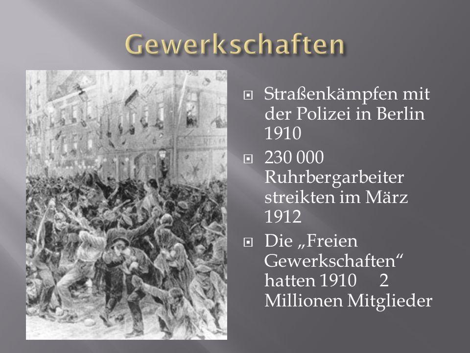 Straßenkämpfen mit der Polizei in Berlin 1910 230 000 Ruhrbergarbeiter streikten im März 1912 Die Freien Gewerkschaften hatten 1910 2 Millionen Mitgli