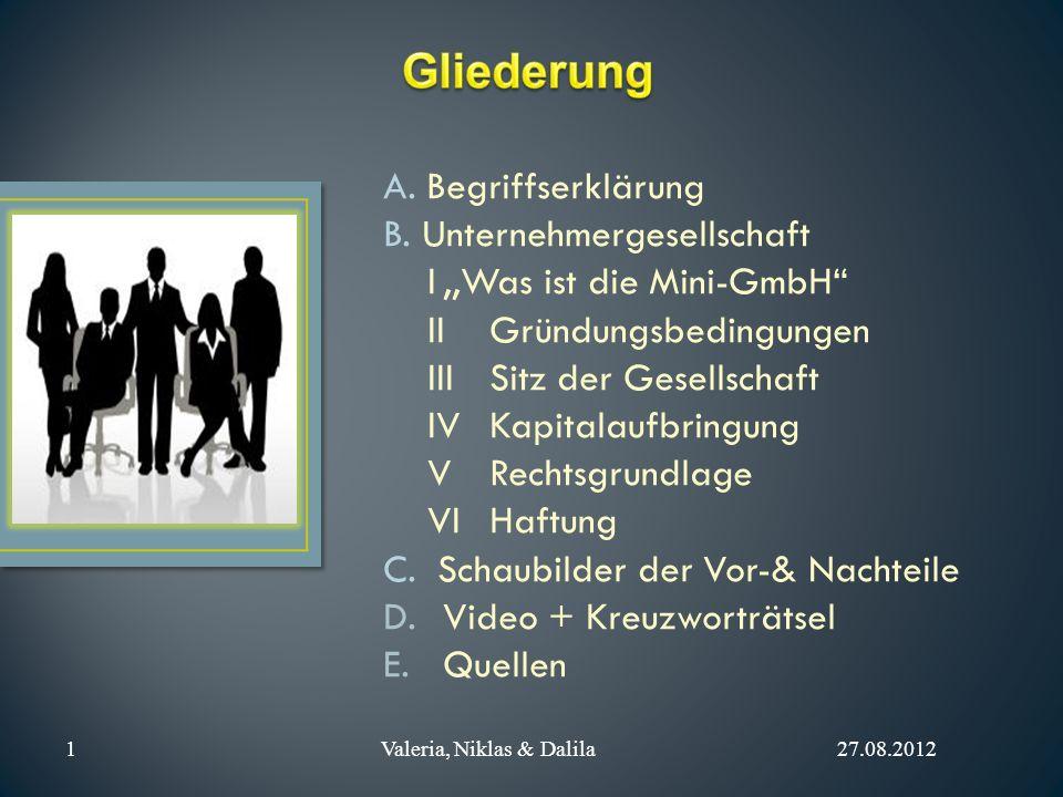 A. Begriffserklärung B. Unternehmergesellschaft I,,Was ist die Mini-GmbH IIGründungsbedingungen IIISitz der Gesellschaft IVKapitalaufbringung VRechtsg